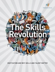 The Skills Revolution: Digital and Why Skills and Talent Matter